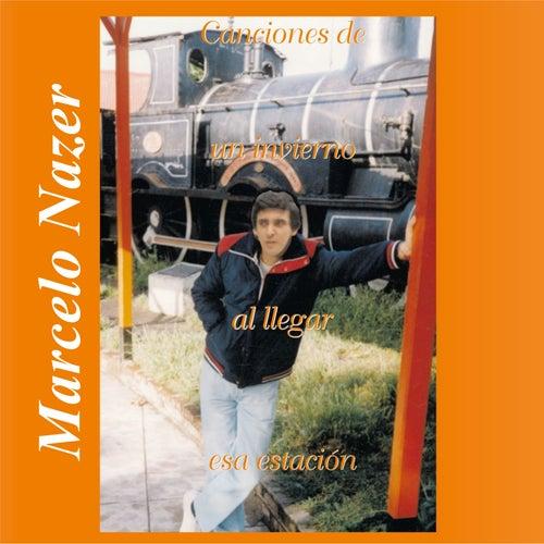 Canciones de un Invierno al Llegar Esa Estación by Marcelo Nazer
