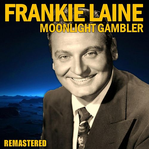Moonlight Gambler (Remastered) by Frankie Laine