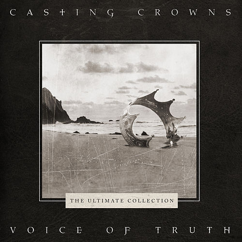 Voice of Truth: Ultimate Hits Collection by Casting Crowns