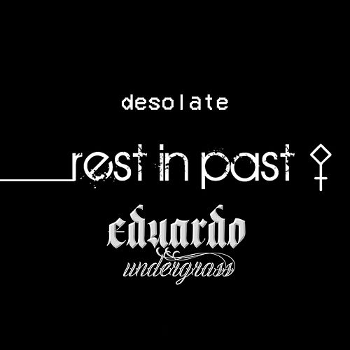 Desolate: Rest in Past by Eduardo Undergrass