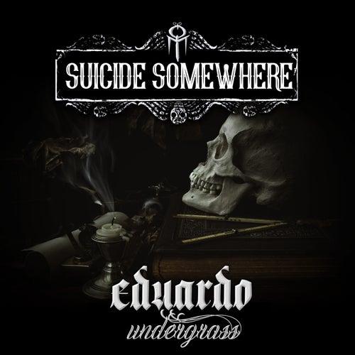 Suicide Somewhere by Eduardo Undergrass