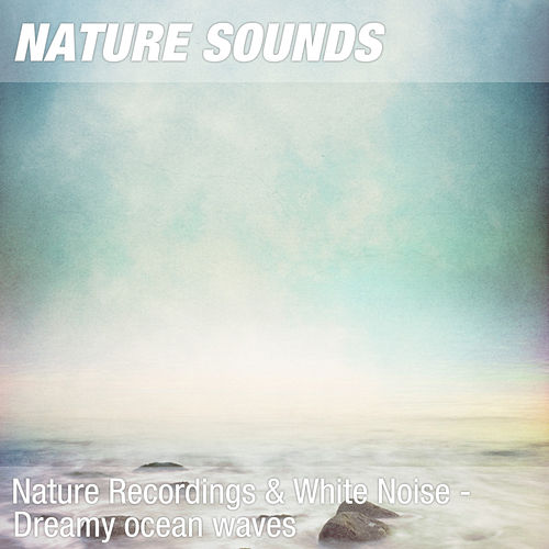 Nature Recordings & White Noise - Dreamy ocean waves by Nature Sounds (1)