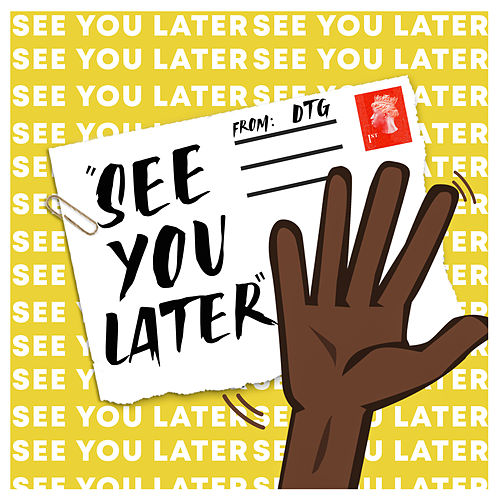 See You Later by Dtg
