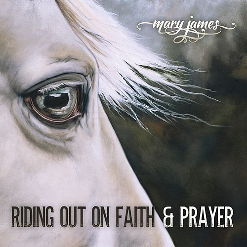 Riding Out on Faith and Prayer by Mary James