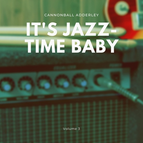 It's Jazz-Time Baby, Vol. 3 de Cannonball Adderley