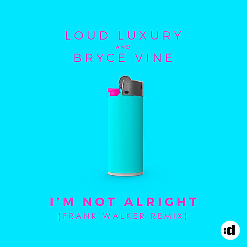 I'm Not Alright (Frank Walker Remix) by Loud Luxury