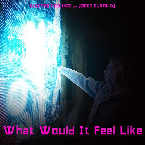 What Would it Feel Like by Jorge Duran DJ