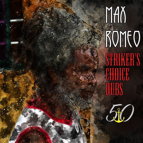Striker's Choice Dubs (Bunny 'Striker' Lee 50th Anniversary Edition) de Max Romeo