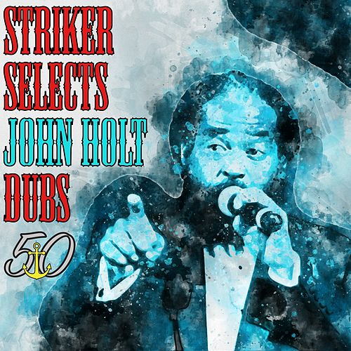 Striker Selects John Holt Dubs (Bunny 'Striker' Lee 50th Anniversary Edition) by John Holt