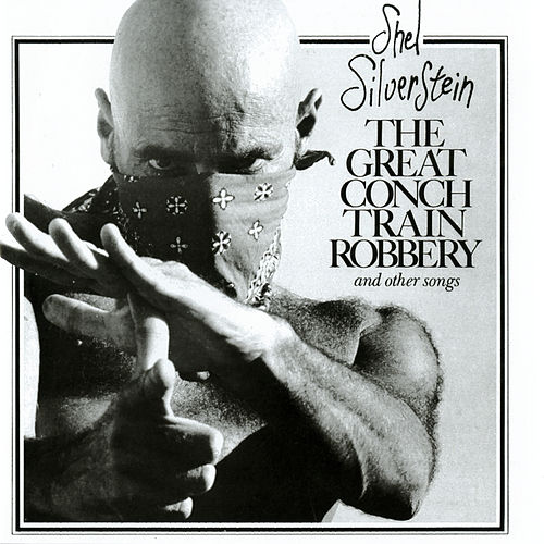 The Great Conch Train Robbery And Other Songs de Shel Silverstein