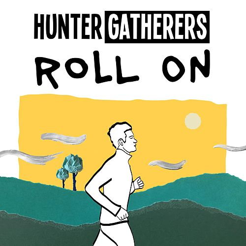Roll On by Hunter Gatherers