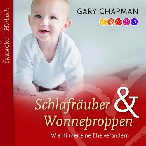 Schlafräuber und Wonneproppen (Wie Kinder eine Ehe verändern) by Gary Chapman