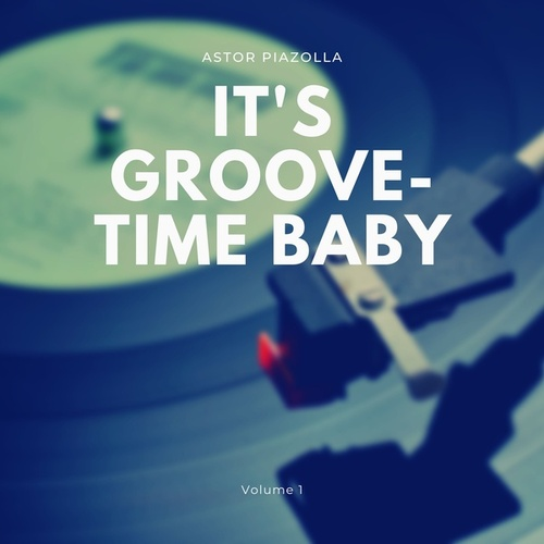 It's Groove-Time Baby, Vol. 1 von Astor Piazzolla