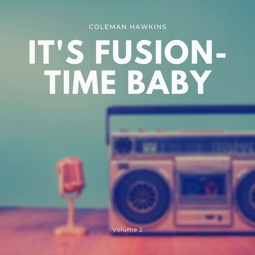 It's Fusion-Time Baby, Vol. 2 von Coleman Hawkins