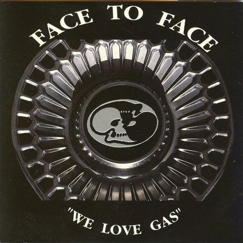 We love gas von Face to Face