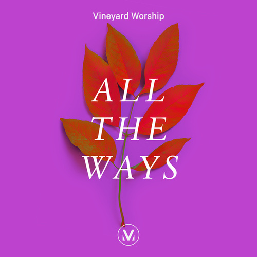 All The Ways by Vineyard Worship