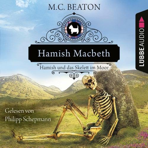Hamish Macbeth und das Skelett im Moor - Schottland-Krimis, Teil 3 (Ungekürzt) by M. C. Beaton