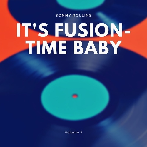 It's Fusion-Time Baby, Vol. 5 by Sonny Rollins