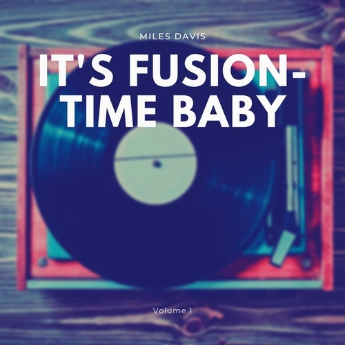 It's Fusion-Time Baby, Vol. 1 by Miles Davis