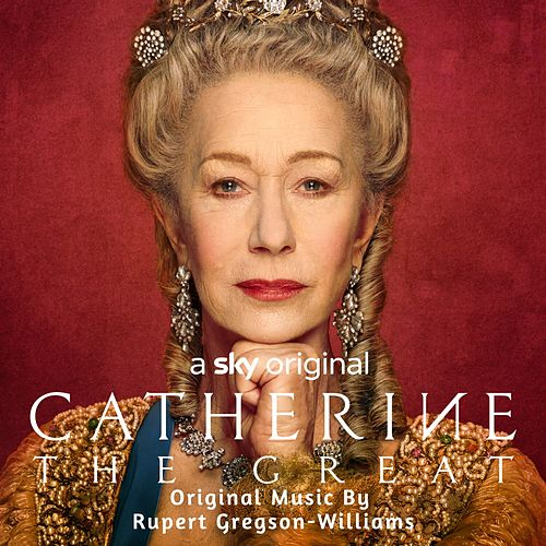 Catherine The Great (Music from the Original TV Series) by Rupert Gregson-Williams