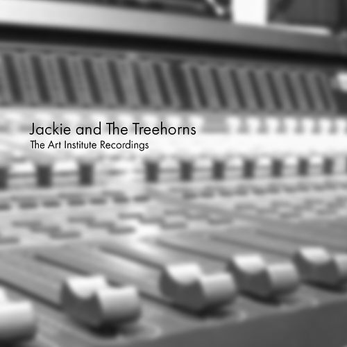 The Art Institute Recordings by Jackie and The Treehorns
