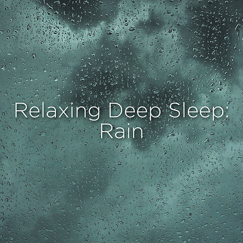 Relaxing Deep Sleep: Rain by Rain Sounds
