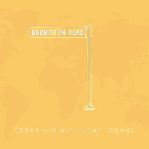 Crown Him With Many Crowns by Badminton Road