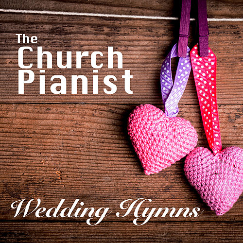 The Church Pianist - Wedding Hymns, Vol. 1 by Church Music UK