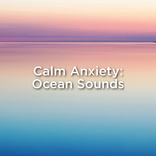 Calm Anxiety: Ocean Sounds by Ocean Sounds (1)