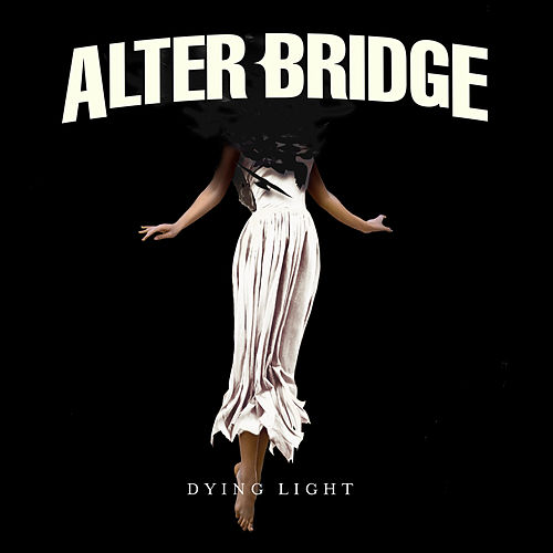 Dying Light von Alter Bridge