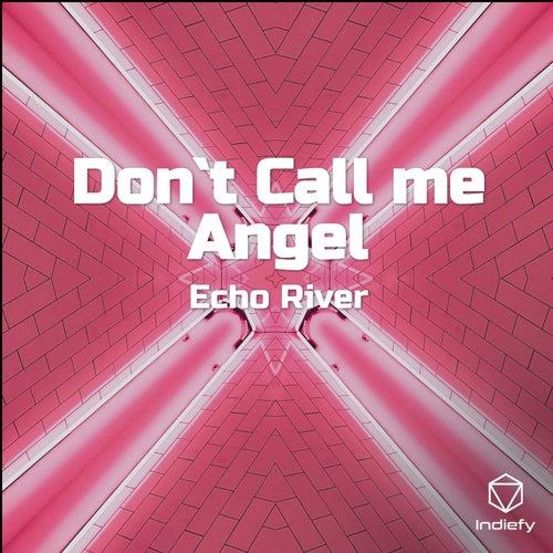 Don`t Call me Angel von Echo River