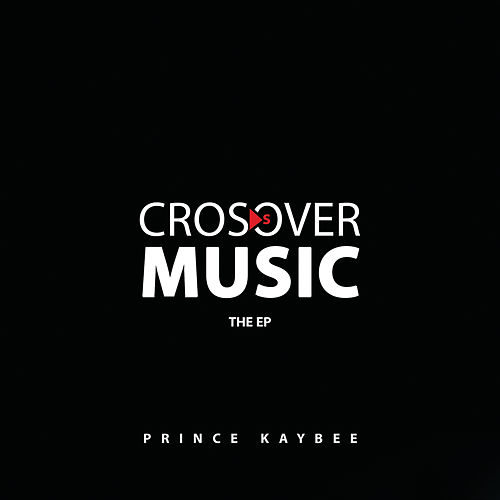 Crossover Music (The EP) de Prince Kaybee