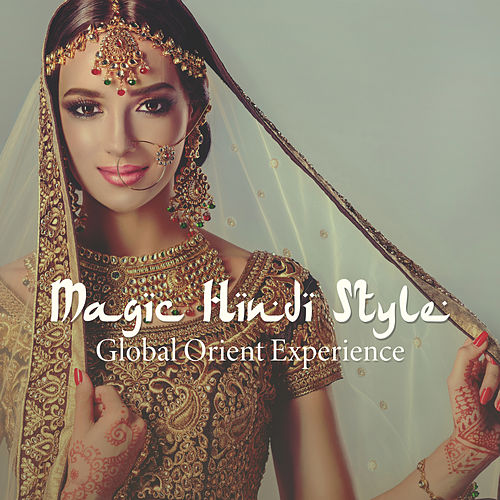 Magic Hindi Style: Global Orient Experience, Ethnic Flute Lounge, India Sitar Sensations de Relaxing Flute Music Zone