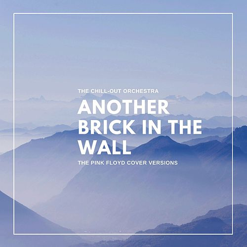 Another Brick in the Wall (The Pink Floyd Cover Versions) von The Chill-Out Orchestra
