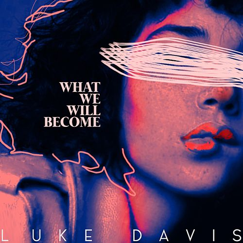 What We Will Become by Luke Davis