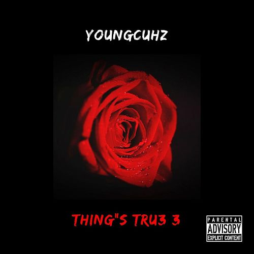 Thing's Tru3 3 by YoungCuhz