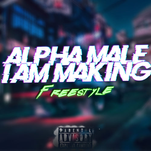 I am Making (Freestyle) de The Alpha Male