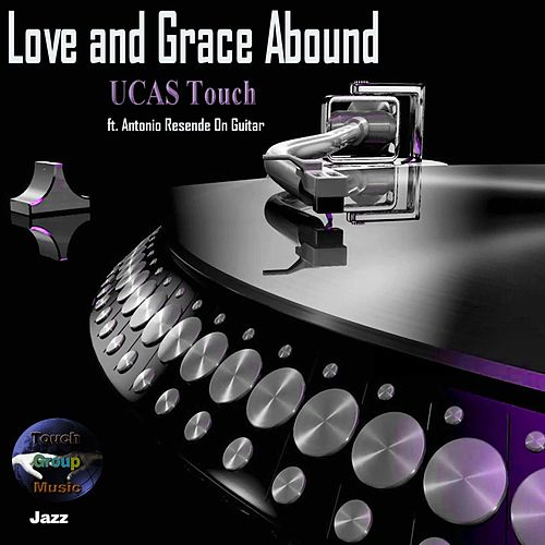 Love and Grace Abound by UCAS Touch