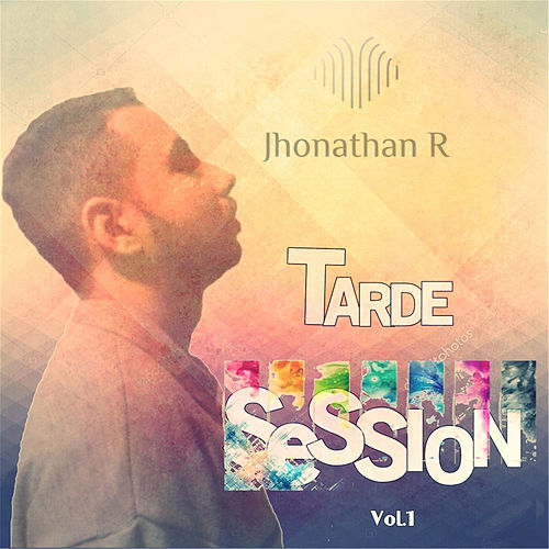 Tarde Session, Vol. 1 von Jhonathan R