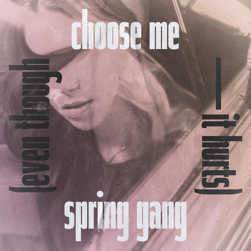 Choose Me (Even Though It Hurts) by Spring Gang