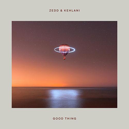 Good Thing by Zedd & Kehlani