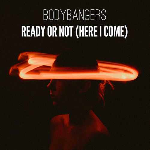Ready Or Not (Here I Come) de Bodybangers