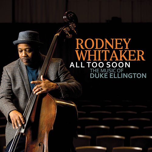 All Too Soon: The Music of Duke Ellington by Rodney Whitaker