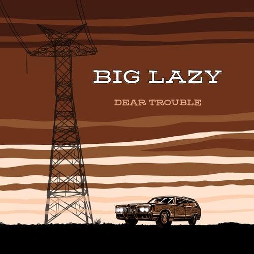 Dear Trouble by Big Lazy