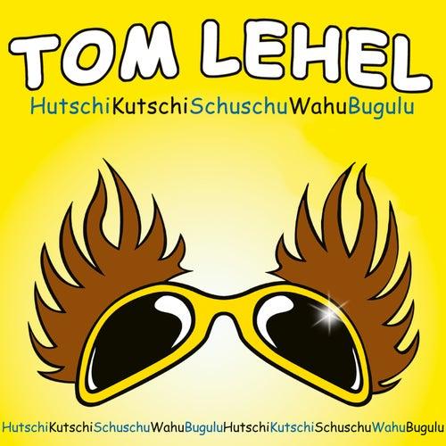 Hutschikutschischuschuwahubugulu von Tom Lehel