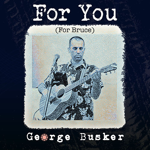 For You (For Bruce) by George Busker