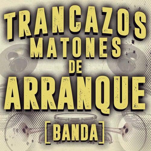 Trancazos Matones De Arranque (Banda) de Various Artists