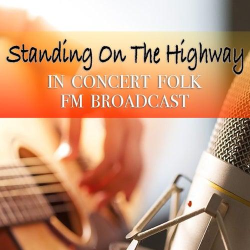 Standing On The Highway In Concert Folk FM Broadcast de Various Artists