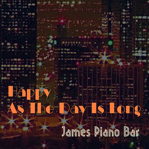 Happy As The Day Is Long von James Piano Bar