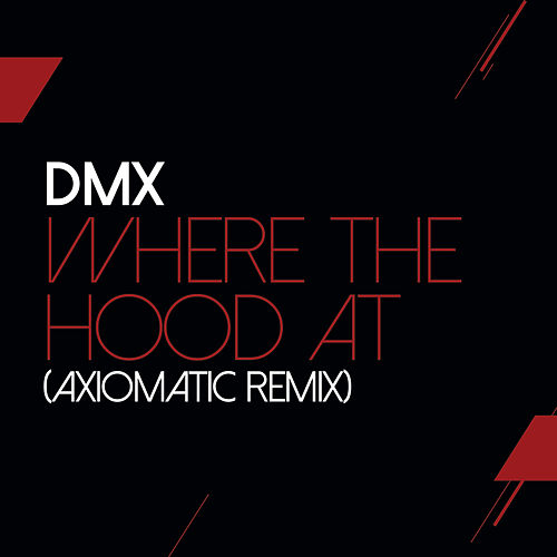 Where The Hood At (AXIOMATIC Remix) de DMX